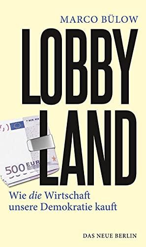 Lobbyland: Wie die Wirtschaft unsere Demokratie kauft