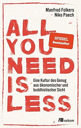 All you need is less: Eine Kultur des Genug aus ökonomischer und buddhistischer Sicht